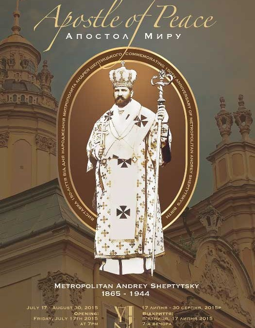 Metropolitan Andrey Sheptytsky  July 17 – August 30, 2015