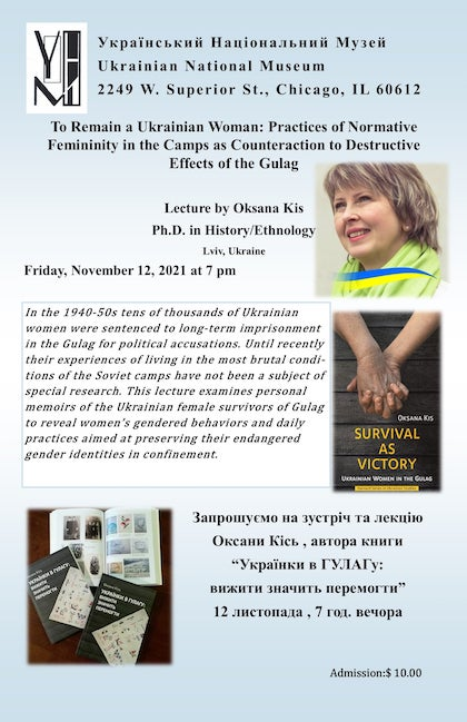 """November 12, 2021. Friday, 7:00 PM. Admission – $10.00 Lecture by Oksana Kis, PhD in History /Ethnology. """"To Remain A Ukrainian Woman: Practices of Normative Femininity in the Camps as Counteraction to Destructive Effects of the Gulag."""""""